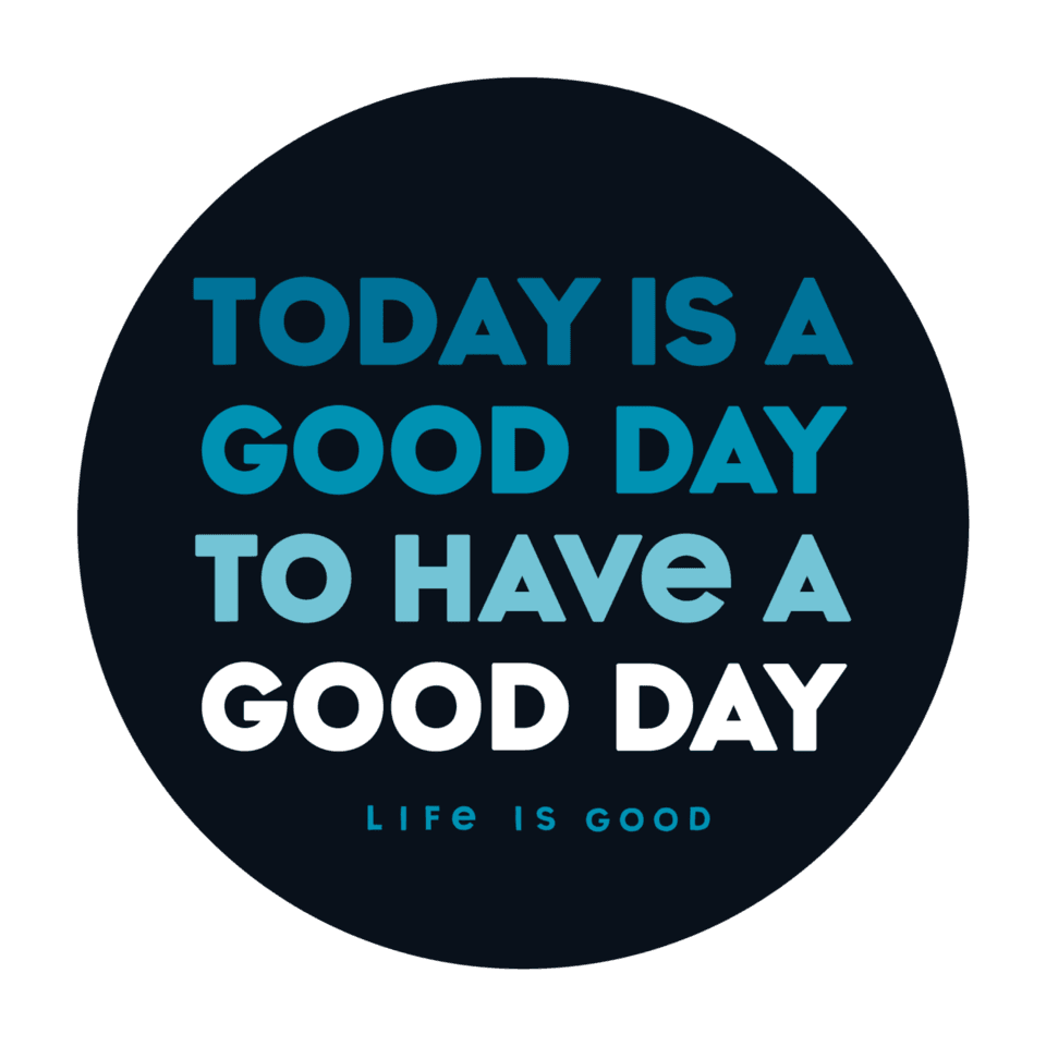 Life is Good Today is a Good Day 4-Circle Sticker OS Jet Black
