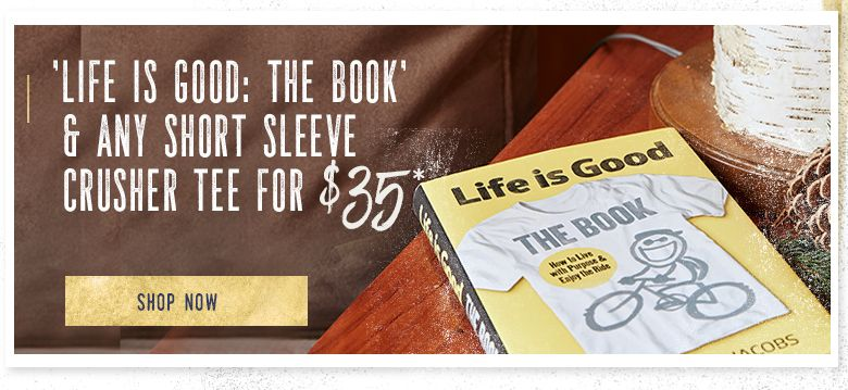 The Life is Good Book and a Crusher Tee for $35