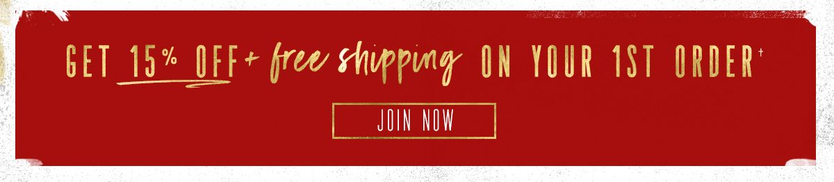 Get 15% Off + Free Shipping on Your First Order