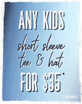 Get any Kids Hat and Kids Tee for $35