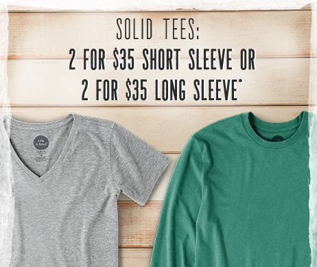 Solid Tees: 2 for $35 Short Sleeve or 2 for $45 Long Sleeve
