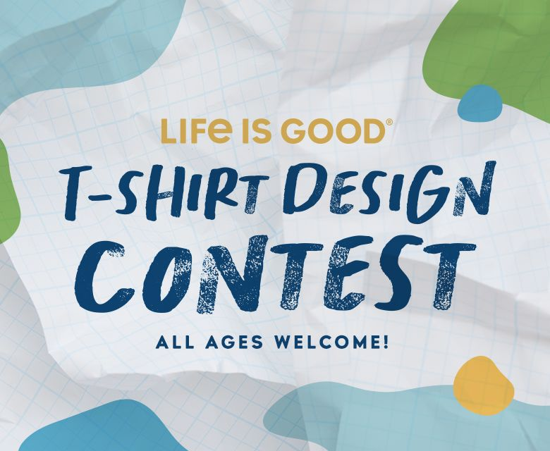 Life is good tee shirt design contest