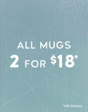 All Mugs - 2 for $18